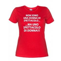 Non Sono una Donna di Spettacolo... Ma uno Spettacolo di Donna!!! - T-Shirt