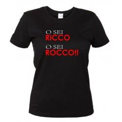 O Sei Ricco, O Sei Rocco - Maglietta Donna