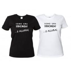 Sono una Str***A! ...E Allora! - T-Shirt Donna