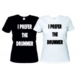 I Prefer The Drummer T-Shirt Donna