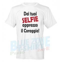 Dei Tuoi Selfie Apprezzo il Coraggio! - Maglietta Divertente