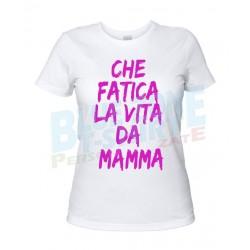 Che Fatica la Vita da Mamma - Maglietta Divertente bianca
