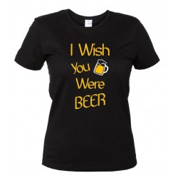 I Wish You Were BEER - Maglietta Donna