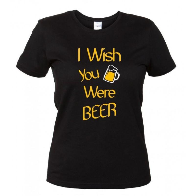 I Wish You Were BEER - Maglietta Donna