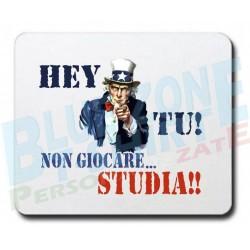 Hey Tu! Non Giocare... Studia!! Mouse Pad